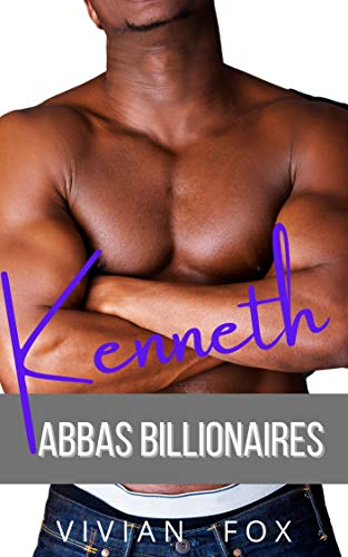 Kenneth: Secret Billionaire Steamy Romace: Abbas Billionaires (Book 1) Vivian Fox