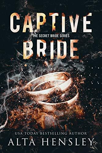 Captive Bride: A Dark Romance (The Secret Bride Book 1) Alta Hensley