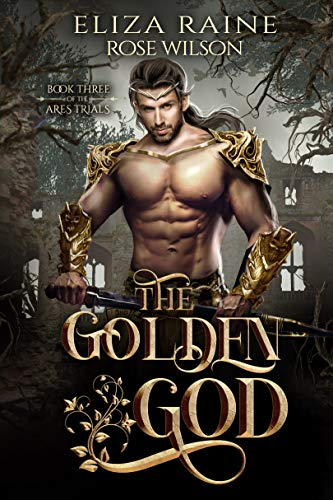 The Golden God: A Fated Mates Fantasy Romance (The Ares Trials Book 3) Eliza Raine
