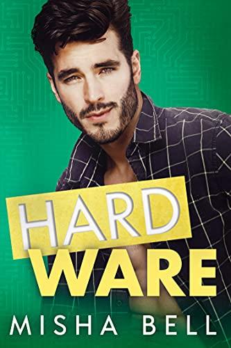 Hard Ware: A Feel-Good Romantic Comedy Misha Bell