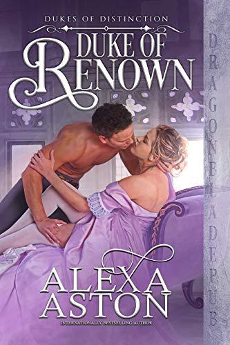 Duke of Renown (Dukes of Distinction Book 1) Alexa Aston