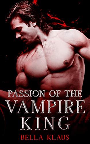 Passion of the Vampire King (Blood Fire Saga Book 5) Bella Klaus