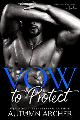 Vow to Protect : A Dark Tortured Hero Romance Autumn Archer