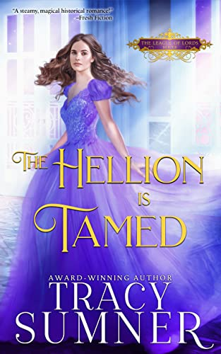 The Hellion is Tamed (League of Lords Book 4) Tracy Sumner
