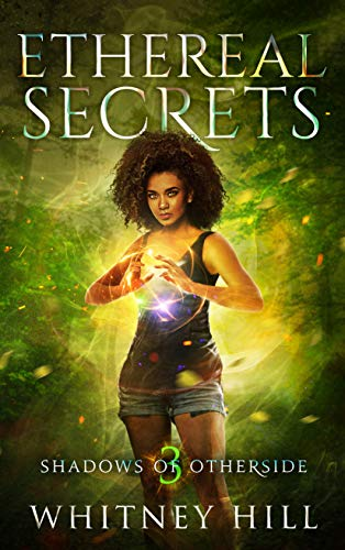 Ethereal Secrets: Shadows of Otherside Book 3 Whitney Hill