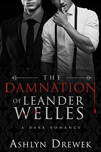 The Damnation of Leander Welles: Or; The Death & Life of Bennett Reeve (The Welles Family Saga) Ashlyn Drewek