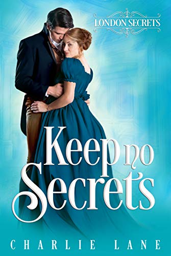 Keep No Secrets: A Steamy Regency Romance (London Secrets Book 4) Charlie Lane