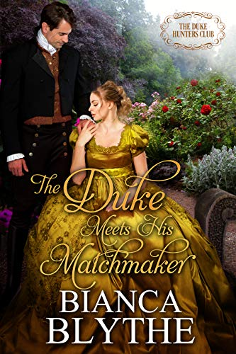 The Duke Meets His Matchmaker (The Duke Hunters Club Book 5) Bianca Blythe