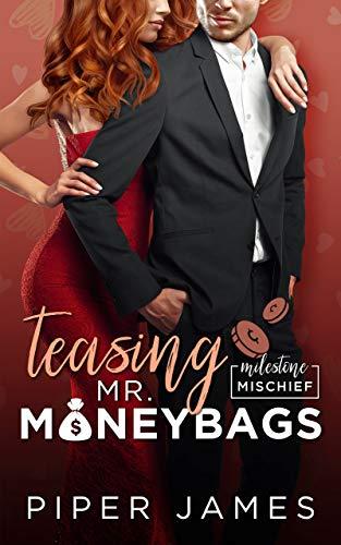 Teasing Mr. Moneybags: A Grumpy Boss Romantic Comedy: Milestone Mischief #3 Piper James
