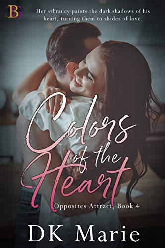 Colors of the Heart (Opposites Attract Book 4) DK Marie