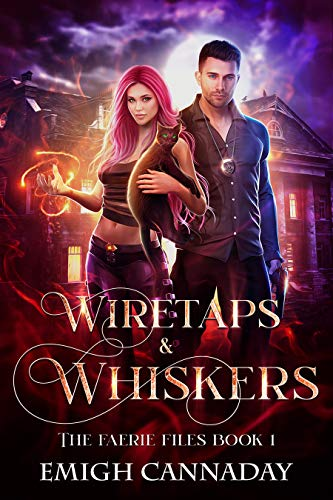 Wiretaps & Whiskers (The Faerie Files Book 1) Emigh Cannaday