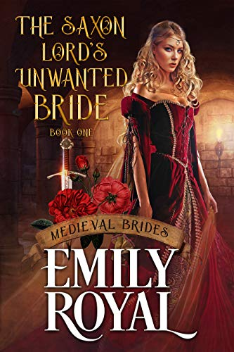 The Saxon Lord's Unwanted Bride Emily Royal