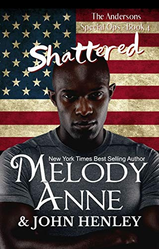 Shattered: Anderson Special Ops: Book Four Melody Anne and John Henley