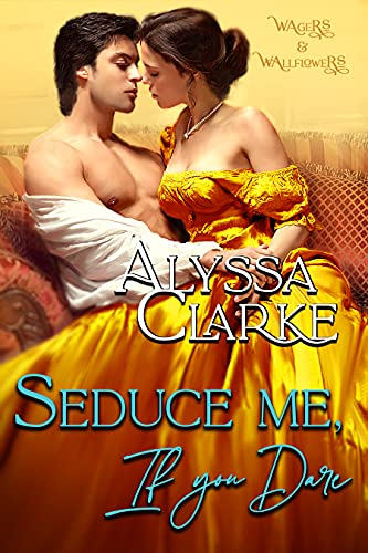Seduce me, if you Dare (Wagers and Wallflowers Book 3) Alyssa Clarke
