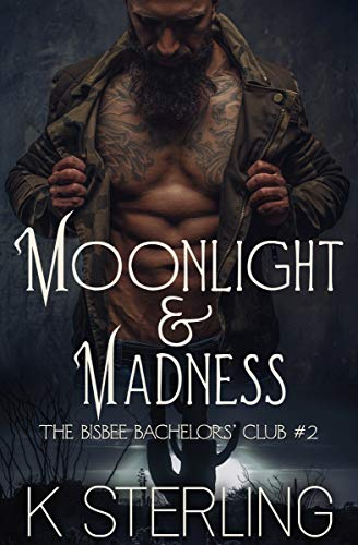 Moonlight & Madness (The Bisbee Bachelors' Club Book 2) K. Sterling