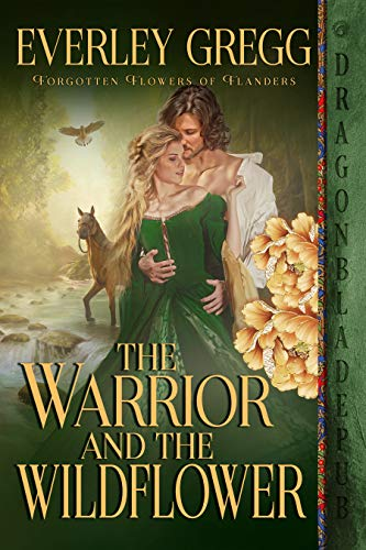 The Warrior and the Wildflower (Forgotten Flowers of Flanders Book 1) Everley Gregg