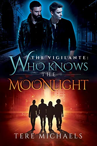 Who Knows the Moonlight (The Vigilante Book 3) Tere Michaels