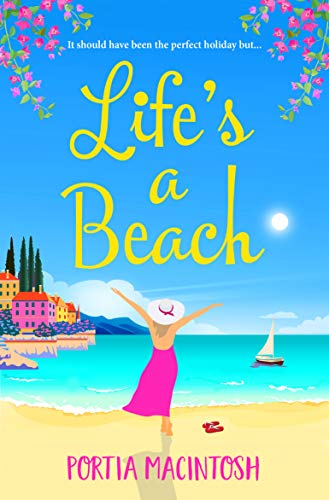 Life's A Beach: The perfect laugh-out-loud romantic comedy to escape with in 2021 Portia MacIntosh
