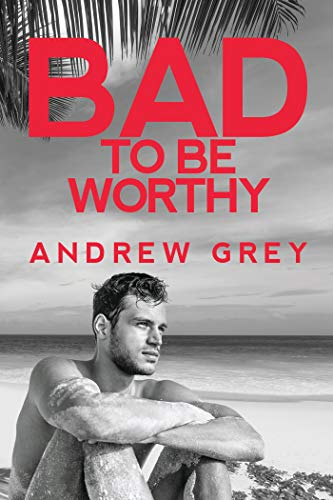 Bad to Be Worthy (Bad to Be Good Book 2) Andrew Grey