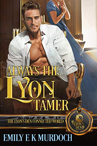 Always the Lyon Tamer (The Lyon's Den Book 13) Emily E K Murdoch