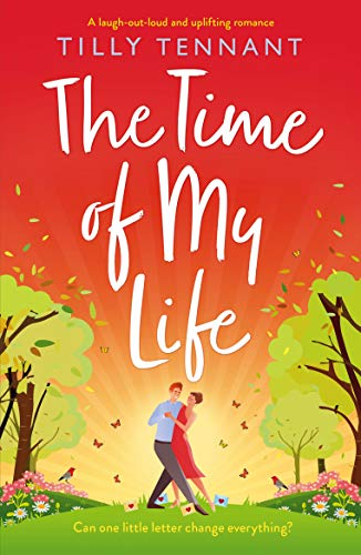 The Time of My Life: A laugh-out-loud and uplifting romance Tilly Tennant