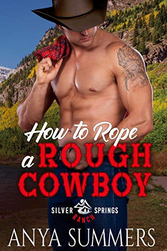 How To Rope A Rough Cowboy (Silver Springs Ranch Book 3) Anya Summers