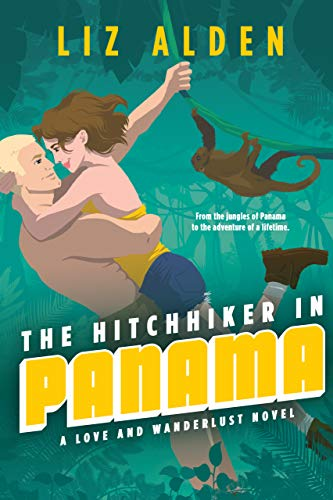 The Hitchhiker in Panama (Love and Wanderlust Book 1) Liz Alden