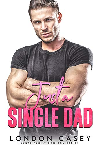 Just a Single Dad (Justa Family Rom Com Book 1) London Casey