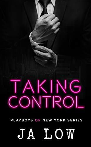 Taking Control: A Billionaire Boss Romance (Playboys of New York Book 4) JA Low