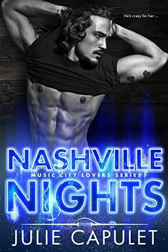 Nashville Nights: A Sexy Rockstar Romance (Music City Lovers Book 2) Julie Capulet