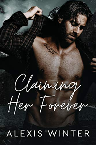 Claiming Her Forever: A Small Town Alpha Mountain Man Romance (Men of Rocky Mountain) Alexis Winter