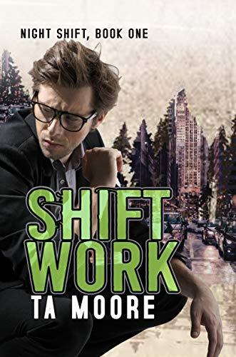 Shift Work: Night Shift: Book One TA Moore