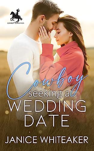 Cowboy Seeking A Wedding Date (Cowboy Classifieds Book 3) Janice Whiteaker