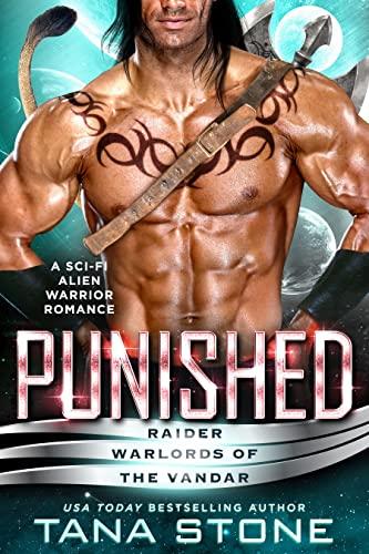 Punished: A Sci-Fi Alien Warrior Romance (Raider Warlords of the Vandar Book 5) Tana Stone