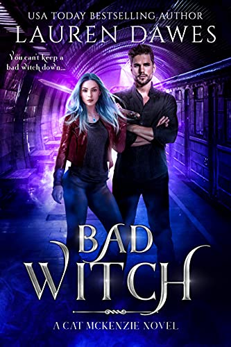 Bad Witch: A Snarky Paranormal Detective Story (A Cat McKenzie Novel Book 2) Lauren Dawes