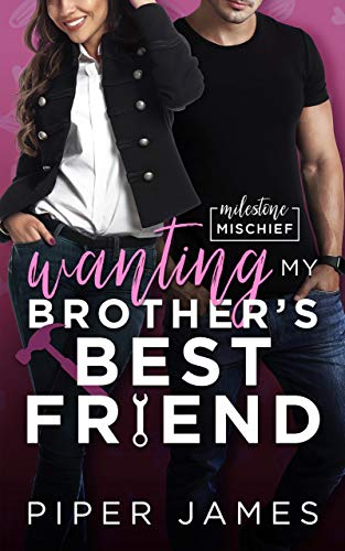 Wanting My Brother's Best Friend: A Friends-to-Lovers RomCom: Milestone Mischief #4 Piper James