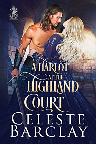 A Harlot at the Highland Court: A Redemption Highlander Romance (The Highland Ladies Book 12) Celeste Barclay