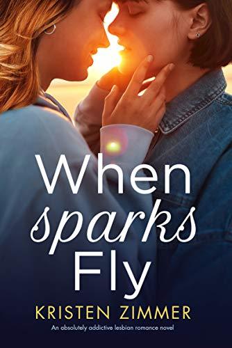 When Sparks Fly: An absolutely addictive lesbian romance novel Kristen Zimmer