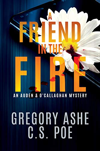 A Friend in the Fire (An Auden & O'Callaghan Mystery Book 2) C.S. Poe and Gregory Ashe