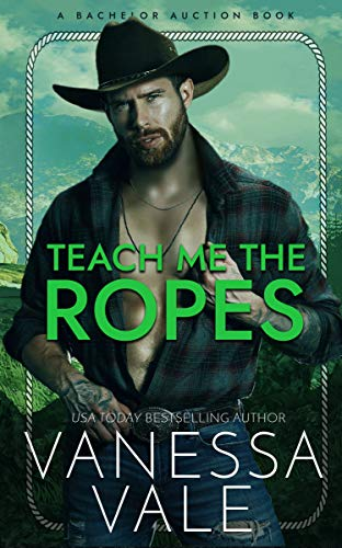 Teach Me The Ropes (Bachelor Auction Book 1) Vanessa Vale
