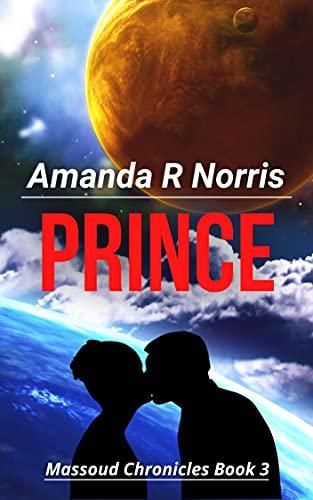 Prince: A Space Opera Adventure Romance (Massoud Chronicles Book 3) Amanda Norris