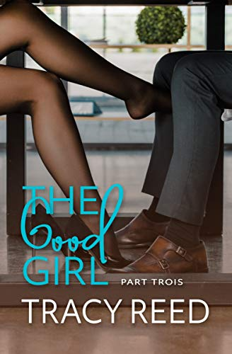 The Good Girl Part Trois Tracy Reed