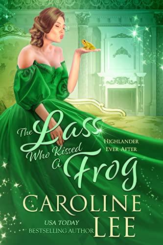 The Lass Who Kissed a Frog (Highlander Ever After Book 2) Caroline Lee
