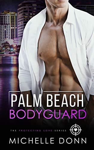 Palm Beach Bodyguard: A Romantic Suspense Novel (The Protecting Love Series Book 3) Michelle Donn