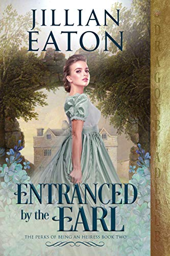 Entranced by the Earl (The Perks of Being an Heiress Book 2) Jillian Eaton