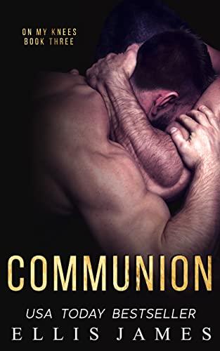 Communion (On My Knees Series Book 3) Ella James