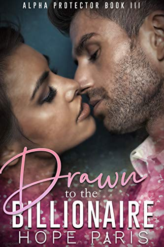 Drawn To The Billionaire: Alpha Protector On The Run Romance Hope Paris