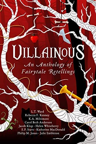 Villainous: An Anthology of Fairytale Retellings K. A. Miltimore, Helen Whistberry, et al.