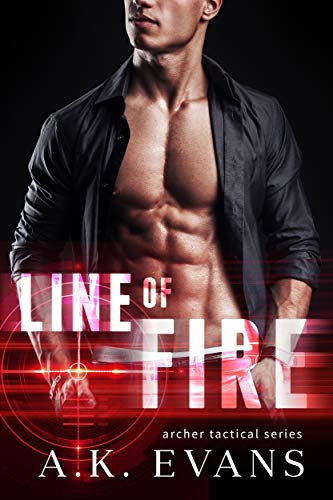 Line of Fire (Archer Tactical Book 1) A.K. Evans