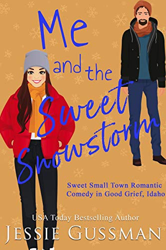 Me and the Sweet Snowstorm (Sweet, Small Town Romantic Comedy in Good Grief, Idaho, Book 4) Jessie Gussman